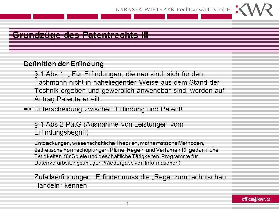 office@kwr.at 16 Grundzüge des Patentrechts III Definition der Erfindung § 1 Abs 1: Für Erfindungen, die neu sind, sich für den Fachmann nicht in nahe