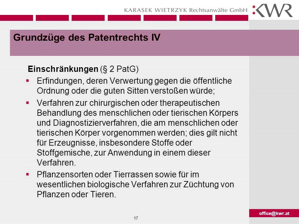 office@kwr.at 17 Grundzüge des Patentrechts IV Einschränkungen (§ 2 PatG) Erfindungen, deren Verwertung gegen die öffentliche Ordnung oder die guten S