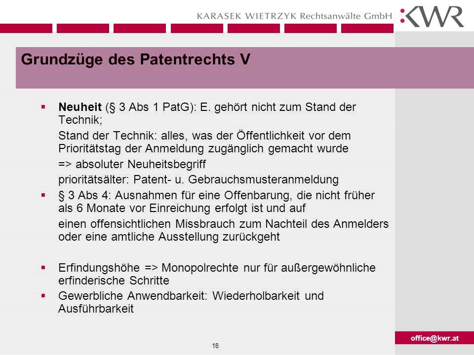 office@kwr.at 18 Grundzüge des Patentrechts V Neuheit (§ 3 Abs 1 PatG): E. gehört nicht zum Stand der Technik; Stand der Technik: alles, was der Öffen