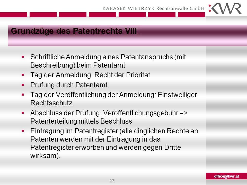 office@kwr.at 21 Grundzüge des Patentrechts VIII Schriftliche Anmeldung eines Patentanspruchs (mit Beschreibung) beim Patentamt Tag der Anmeldung: Rec