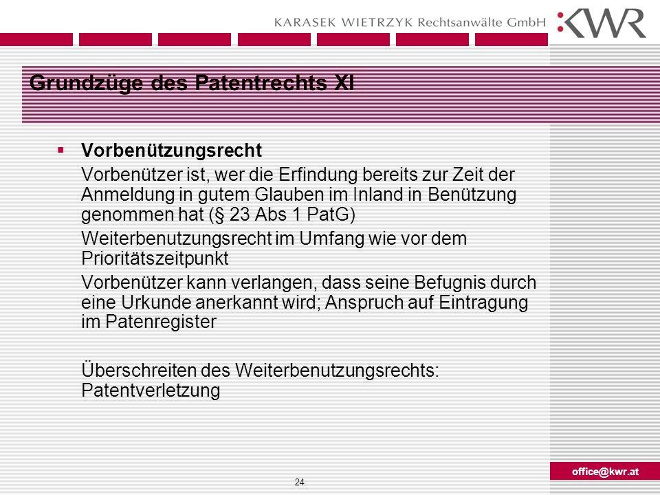 office@kwr.at 24 Grundzüge des Patentrechts XI Vorbenützungsrecht Vorbenützer ist, wer die Erfindung bereits zur Zeit der Anmeldung in gutem Glauben i