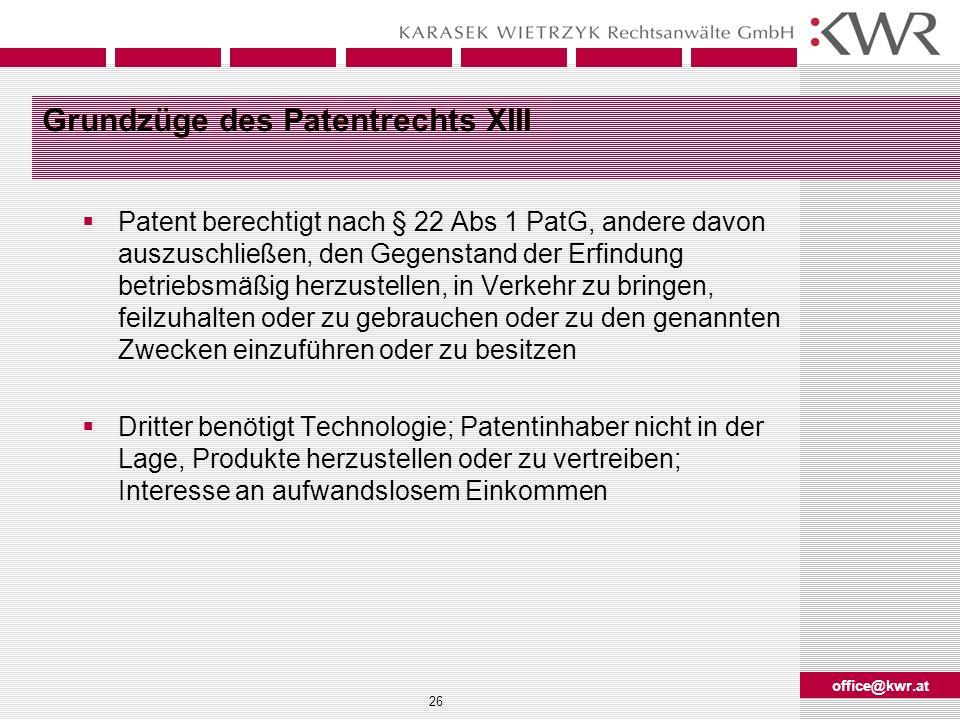 office@kwr.at 26 Grundzüge des Patentrechts XIII Patent berechtigt nach § 22 Abs 1 PatG, andere davon auszuschließen, den Gegenstand der Erfindung bet