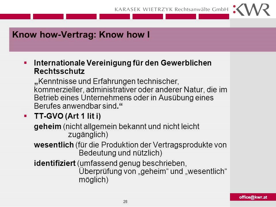 office@kwr.at 28 Know how-Vertrag: Know how I Internationale Vereinigung für den Gewerblichen Rechtsschutz Kenntnisse und Erfahrungen technischer, kom