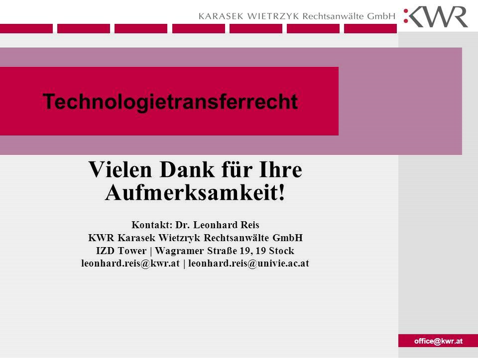 office@kwr.at Technologietransferrecht Vielen Dank für Ihre Aufmerksamkeit! Kontakt: Dr. Leonhard Reis KWR Karasek Wietzryk Rechtsanwälte GmbH IZD Tow