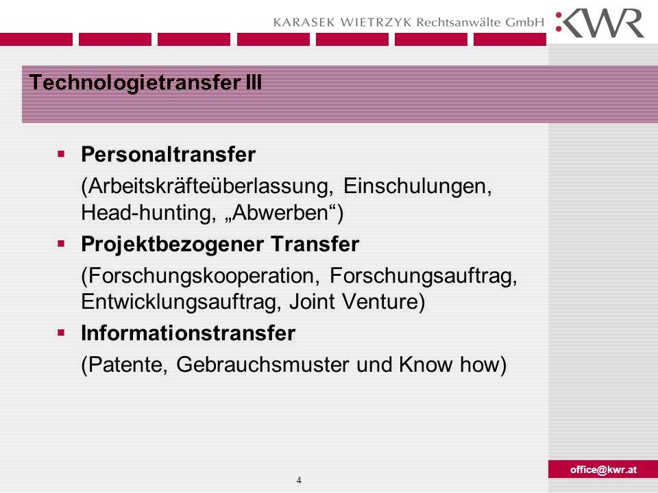 office@kwr.at 4 Technologietransfer III Personaltransfer (Arbeitskräfteüberlassung, Einschulungen, Head-hunting, Abwerben) Projektbezogener Transfer (