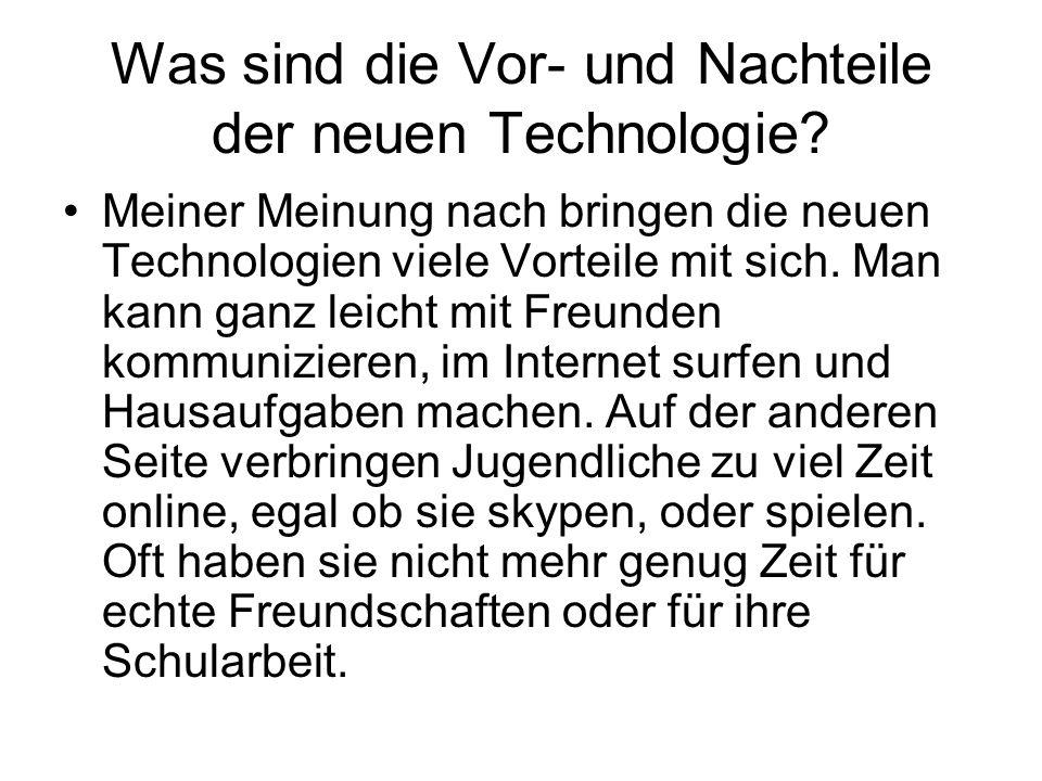 Wie benutzt du moderne Technologien.Wie war das früher.