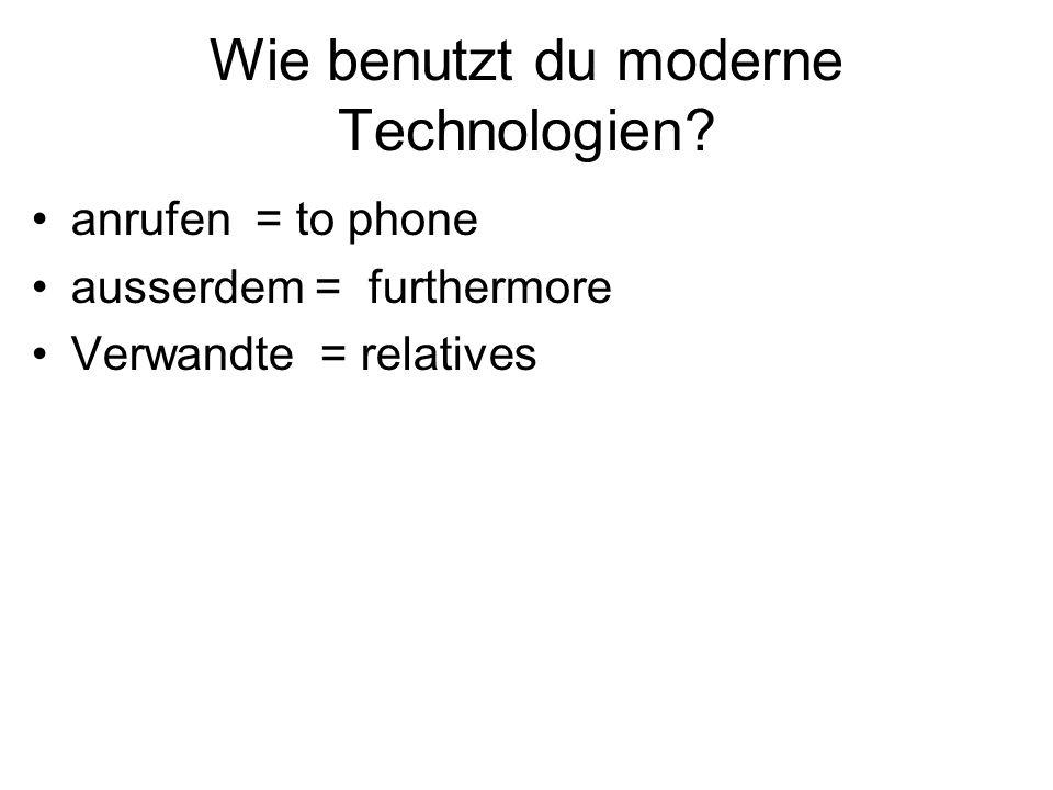 Wie benutzt du moderne Technologien.