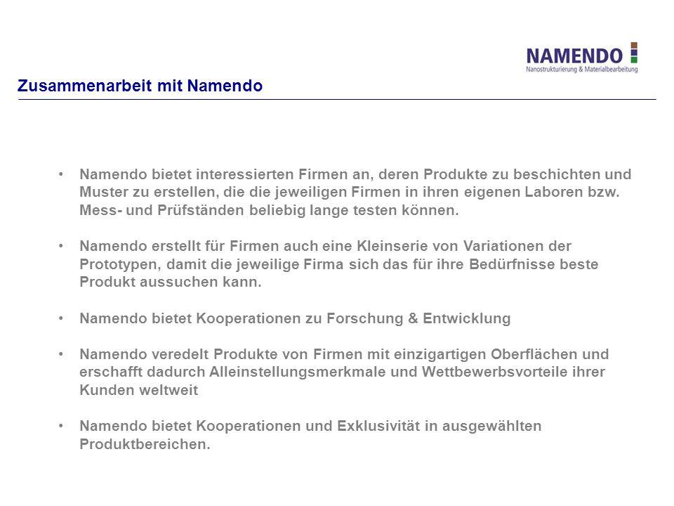 Zusammenarbeit mit Namendo Namendo bietet interessierten Firmen an, deren Produkte zu beschichten und Muster zu erstellen, die die jeweiligen Firmen in ihren eigenen Laboren bzw.