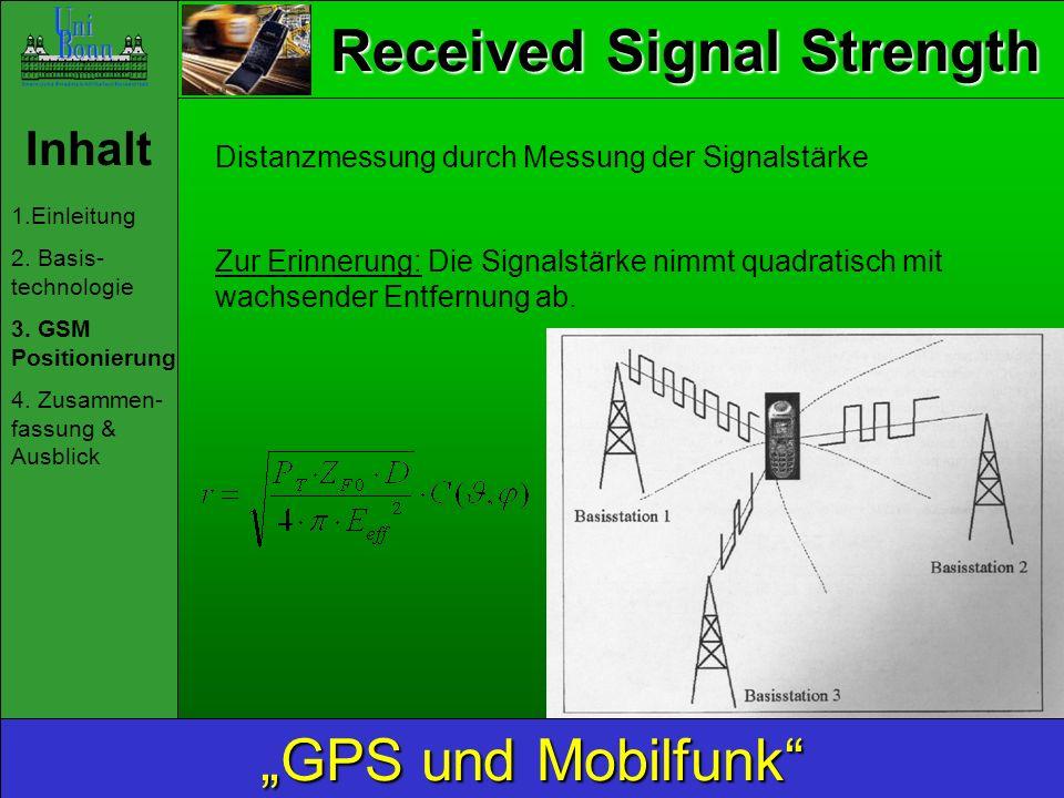 Received Signal Strength Inhalt 1.Einleitung 2. Basis- technologie 3. GSM Positionierung 4. Zusammen- fassung & Ausblick GPS und Mobilfunk Distanzmess