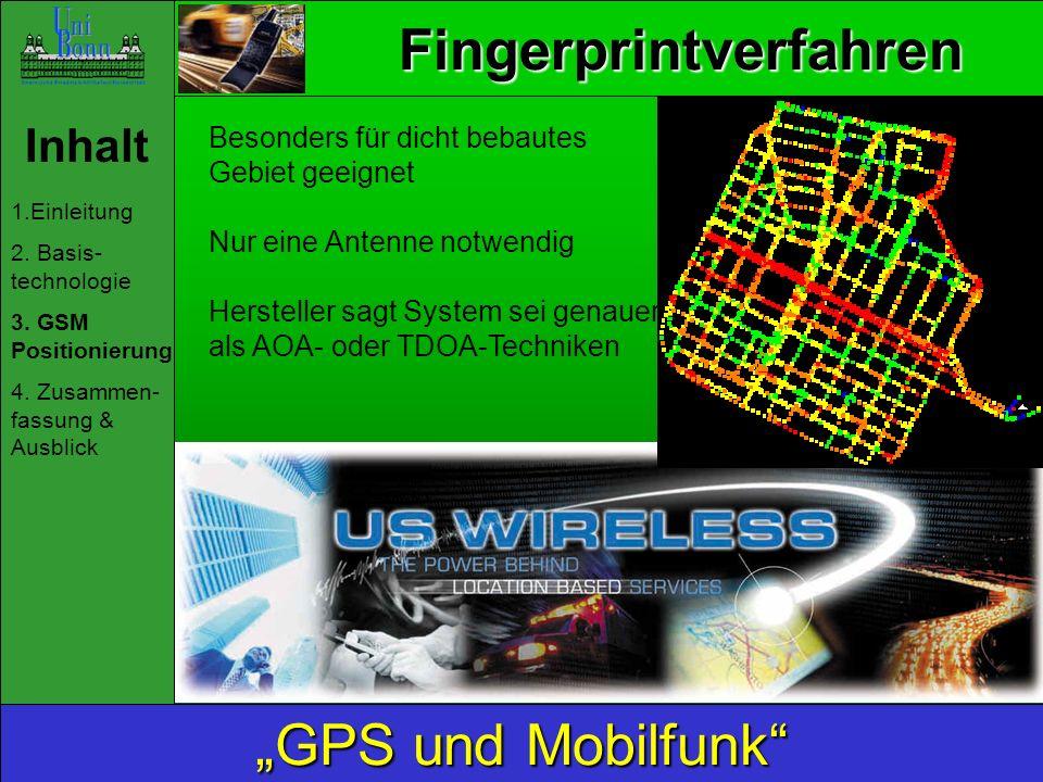 Fingerprintverfahren Inhalt 1.Einleitung 2. Basis- technologie 3. GSM Positionierung 4. Zusammen- fassung & Ausblick GPS und Mobilfunk Besonders für d