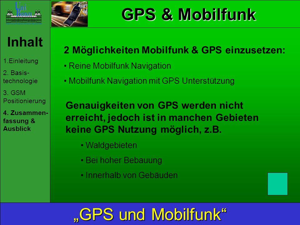 GPS & Mobilfunk Inhalt 1.Einleitung 2. Basis- technologie 3. GSM Positionierung 4. Zusammen- fassung & Ausblick GPS und Mobilfunk 2 Möglichkeiten Mobi