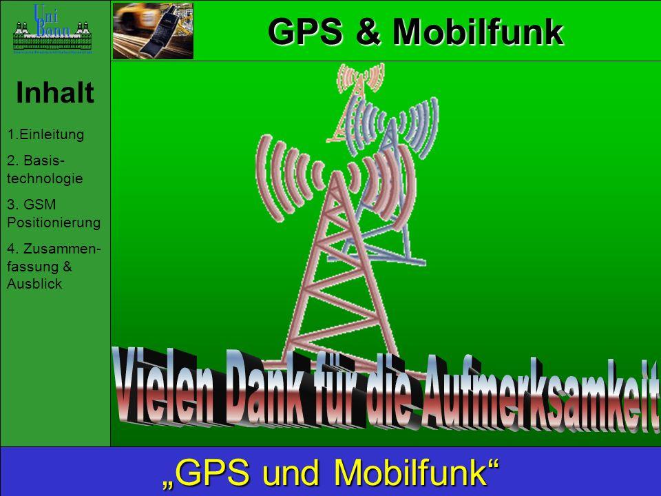 GPS & Mobilfunk Inhalt 1.Einleitung 2. Basis- technologie 3. GSM Positionierung 4. Zusammen- fassung & Ausblick GPS und Mobilfunk