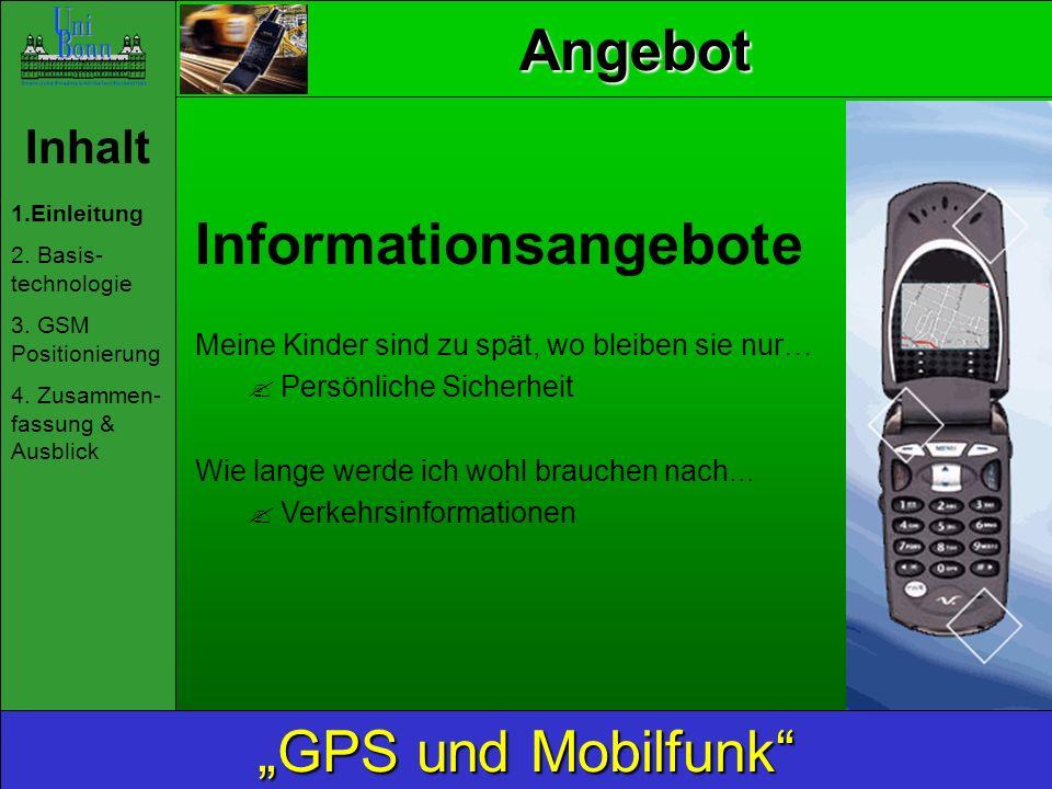 Inhalt 1.Einleitung 2. Basis- technologie 3. GSM Positionierung 4. Zusammen- fassung & Ausblick GPS und Mobilfunk Informationsangebote Meine Kinder si