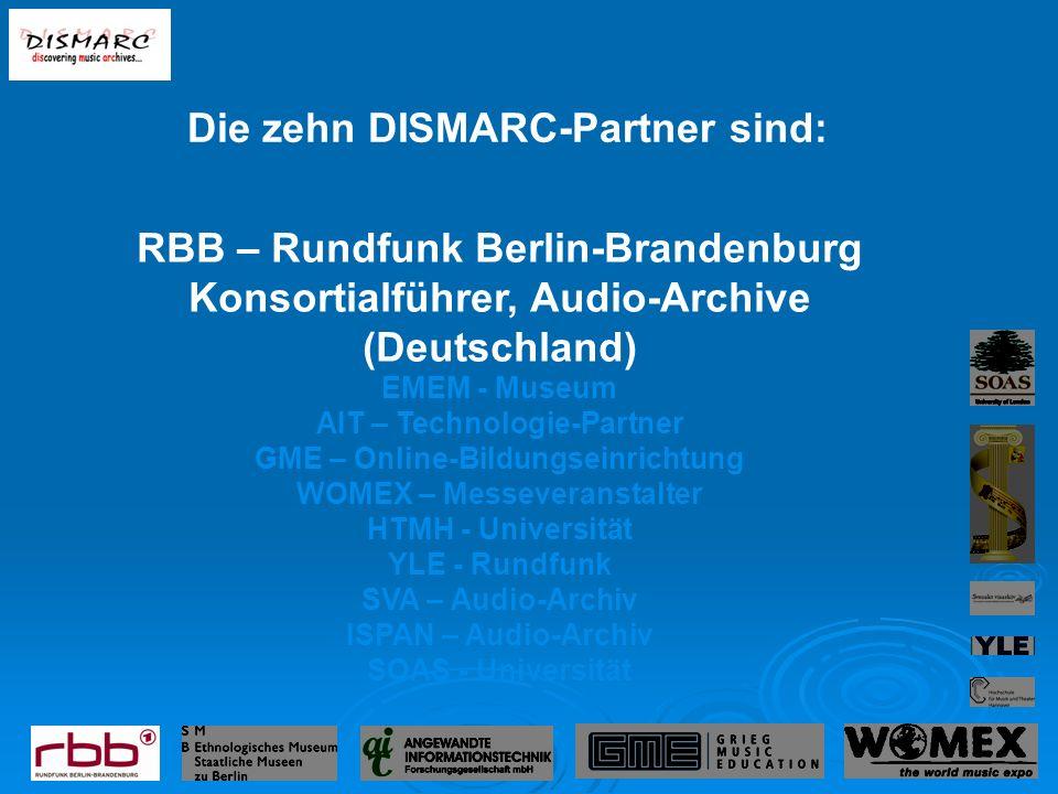 RBB – Rundfunk Berlin-Brandenburg Konsortialführer, Audio-Archive (Deutschland) EMEM - Museum AIT – Technologie-Partner GME – Online-Bildungseinrichtung WOMEX – Messeveranstalter HTMH - Universität YLE - Rundfunk SVA – Audio-Archiv ISPAN – Audio-Archiv SOAS - Universität Die zehn DISMARC-Partner sind: