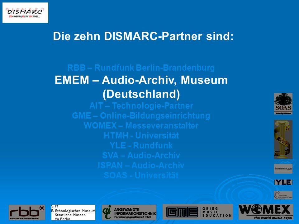 RBB – Rundfunk Berlin-Brandenburg EMEM – Audio-Archiv, Museum (Deutschland) AIT – Technologie-Partner GME – Online-Bildungseinrichtung WOMEX – Messeveranstalter HTMH - Universität YLE - Rundfunk SVA – Audio-Archiv ISPAN – Audio-Archiv SOAS - Universität Die zehn DISMARC-Partner sind: