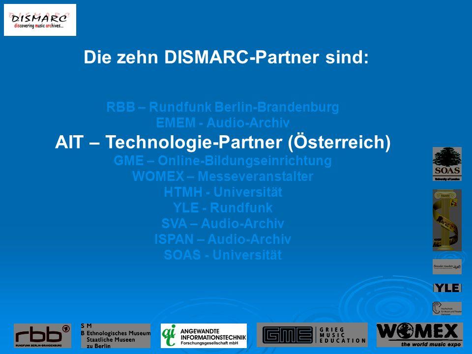 RBB – Rundfunk Berlin-Brandenburg EMEM - Audio-Archiv AIT – Technologie-Partner (Österreich) GME – Online-Bildungseinrichtung WOMEX – Messeveranstalter HTMH - Universität YLE - Rundfunk SVA – Audio-Archiv ISPAN – Audio-Archiv SOAS - Universität Die zehn DISMARC-Partner sind: