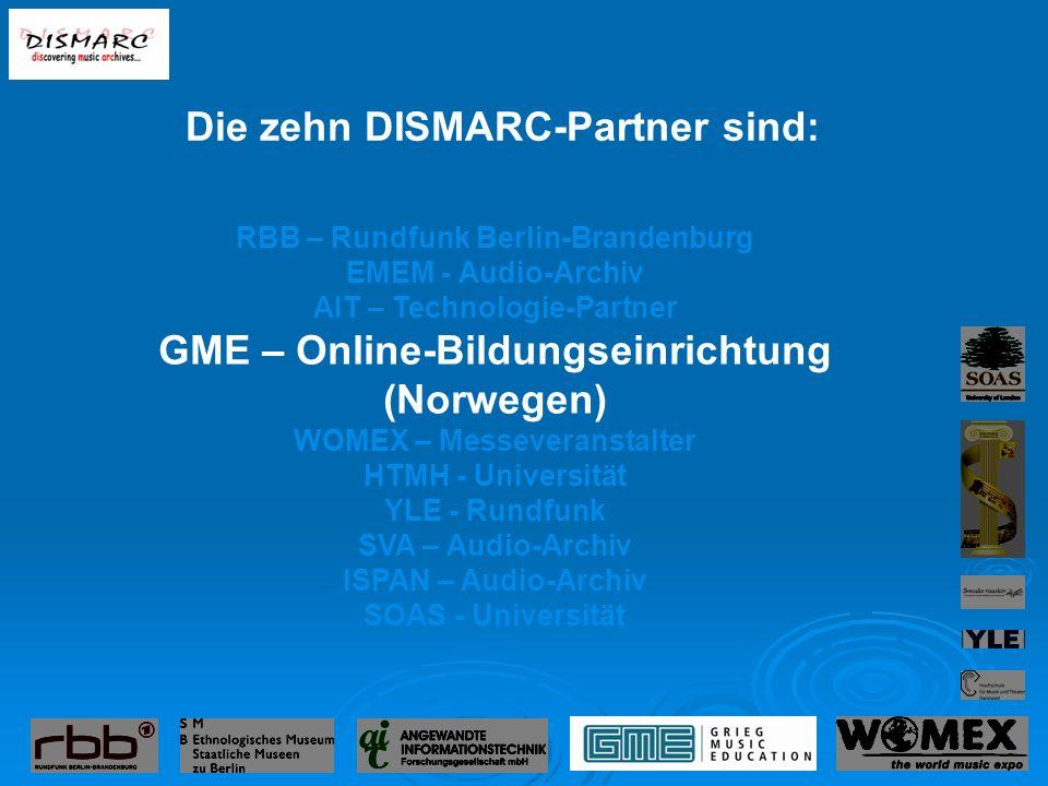 RBB – Rundfunk Berlin-Brandenburg EMEM - Audio-Archiv AIT – Technologie-Partner GME – Online-Bildungseinrichtung (Norwegen) WOMEX – Messeveranstalter HTMH - Universität YLE - Rundfunk SVA – Audio-Archiv ISPAN – Audio-Archiv SOAS - Universität Die zehn DISMARC-Partner sind: