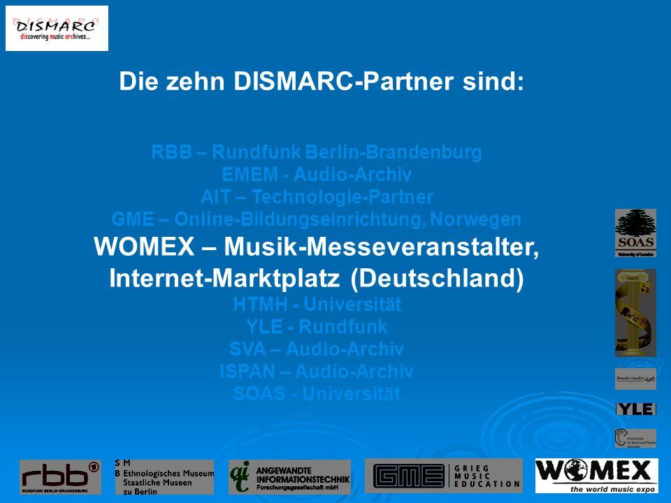 RBB – Rundfunk Berlin-Brandenburg EMEM - Audio-Archiv AIT – Technologie-Partner GME – Online-Bildungseinrichtung, Norwegen WOMEX – Musik-Messeveranstalter, Internet-Marktplatz (Deutschland) HTMH - Universität YLE - Rundfunk SVA – Audio-Archiv ISPAN – Audio-Archiv SOAS - Universität Die zehn DISMARC-Partner sind: