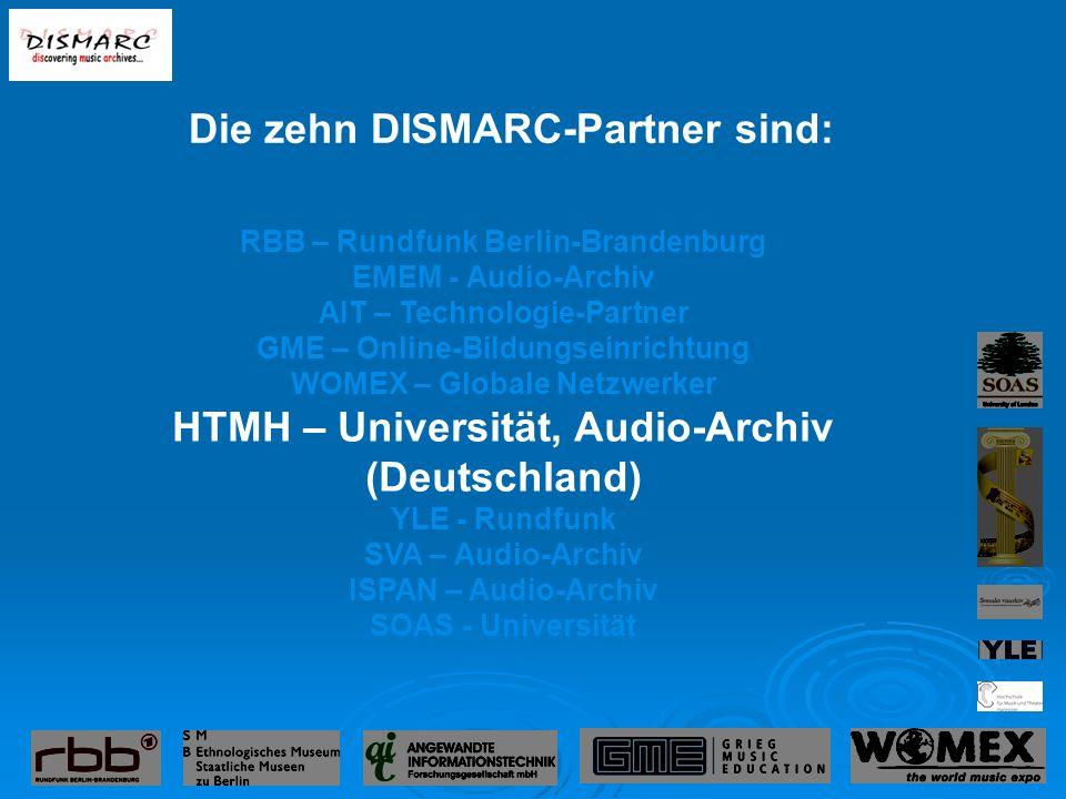 RBB – Rundfunk Berlin-Brandenburg EMEM - Audio-Archiv AIT – Technologie-Partner GME – Online-Bildungseinrichtung WOMEX – Globale Netzwerker HTMH – Universität, Audio-Archiv (Deutschland) YLE - Rundfunk SVA – Audio-Archiv ISPAN – Audio-Archiv SOAS - Universität Die zehn DISMARC-Partner sind: