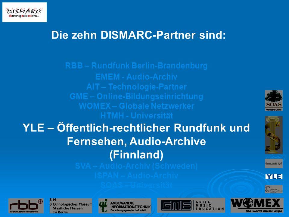 RBB – Rundfunk Berlin-Brandenburg EMEM - Audio-Archiv AIT – Technologie-Partner GME – Online-Bildungseinrichtung WOMEX – Globale Netzwerker HTMH - Universität YLE – Öffentlich-rechtlicher Rundfunk und Fernsehen, Audio-Archive (Finnland) SVA – Audio-Archiv (Schweden) ISPAN – Audio-Archiv SOAS - Universität Die zehn DISMARC-Partner sind: