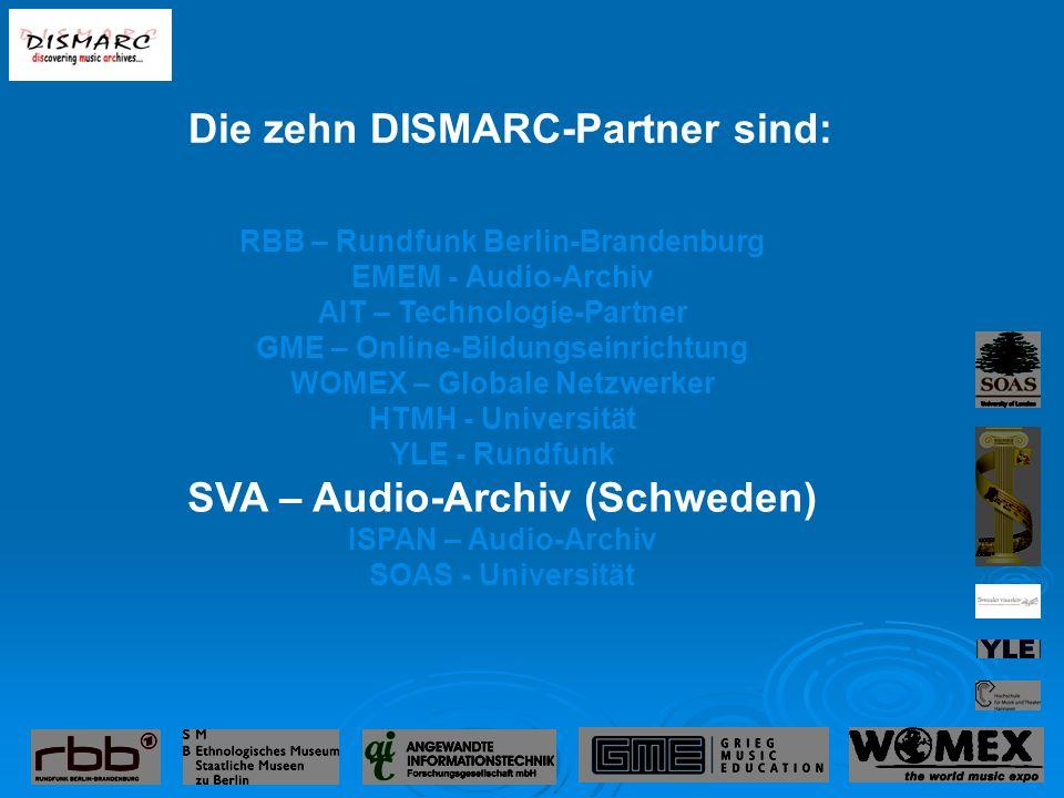 RBB – Rundfunk Berlin-Brandenburg EMEM - Audio-Archiv AIT – Technologie-Partner GME – Online-Bildungseinrichtung WOMEX – Globale Netzwerker HTMH - Universität YLE - Rundfunk SVA – Audio-Archiv (Schweden) ISPAN – Audio-Archiv SOAS - Universität Die zehn DISMARC-Partner sind: