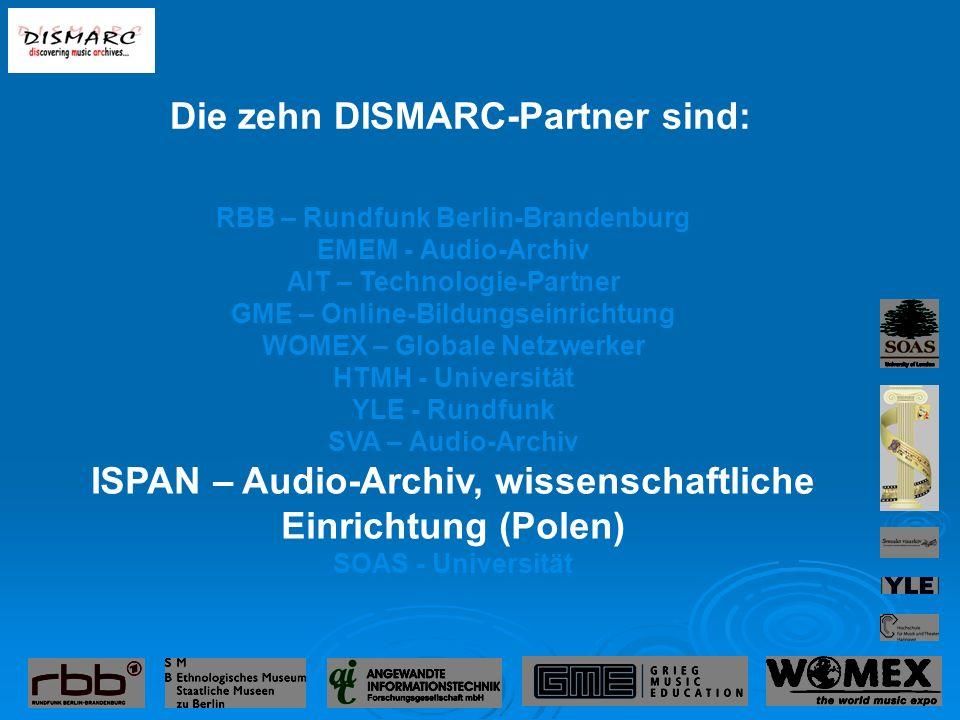 RBB – Rundfunk Berlin-Brandenburg EMEM - Audio-Archiv AIT – Technologie-Partner GME – Online-Bildungseinrichtung WOMEX – Globale Netzwerker HTMH - Universität YLE - Rundfunk SVA – Audio-Archiv ISPAN – Audio-Archiv, wissenschaftliche Einrichtung (Polen) SOAS - Universität Die zehn DISMARC-Partner sind:
