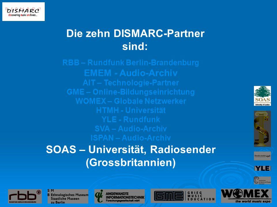 RBB – Rundfunk Berlin-Brandenburg EMEM - Audio-Archiv AIT – Technologie-Partner GME – Online-Bildungseinrichtung WOMEX – Globale Netzwerker HTMH - Universität YLE - Rundfunk SVA – Audio-Archiv ISPAN – Audio-Archiv SOAS – Universität, Radiosender (Grossbritannien) Die zehn DISMARC-Partner sind: