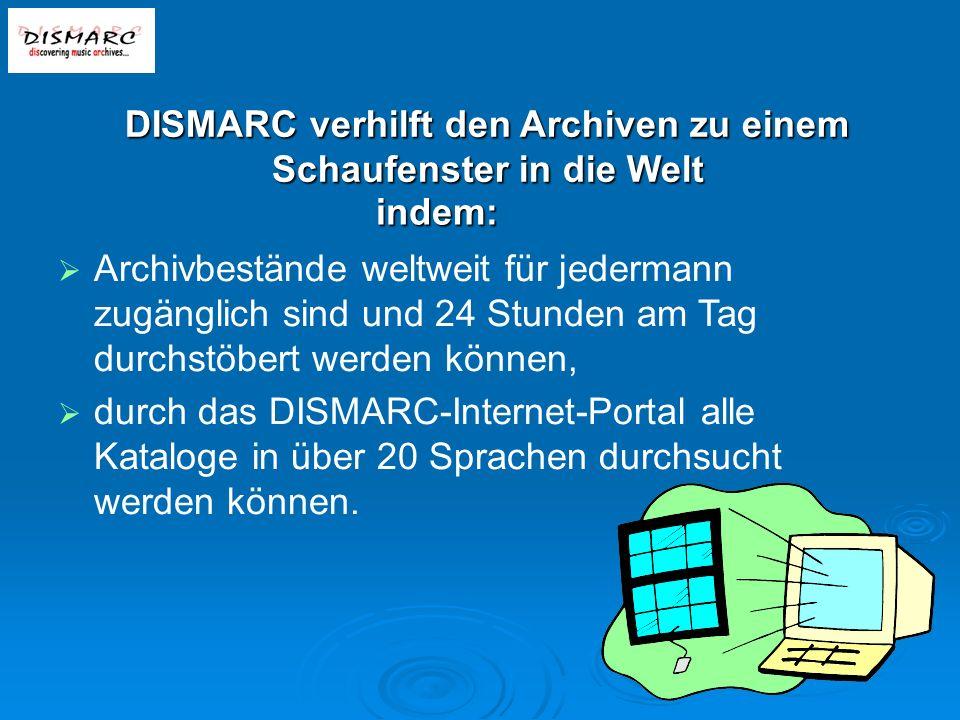 DISMARC verhilft den Archiven zu einem Schaufenster in die Welt Archivbestände weltweit für jedermann zugänglich sind und 24 Stunden am Tag durchstöbert werden können, durch das DISMARC-Internet-Portal alle Kataloge in über 20 Sprachen durchsucht werden können.