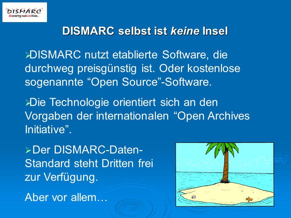 DISMARC selbst ist keine Insel DISMARC nutzt etablierte Software, die durchweg preisgünstig ist.