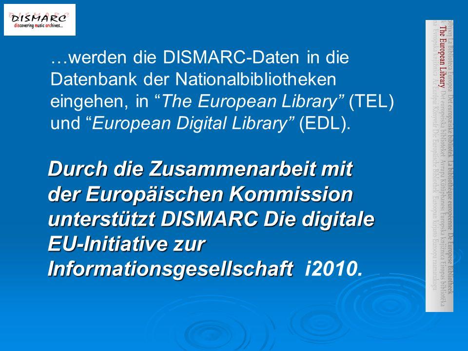 …werden die DISMARC-Daten in die Datenbank der Nationalbibliotheken eingehen, in The European Library (TEL) und European Digital Library (EDL).