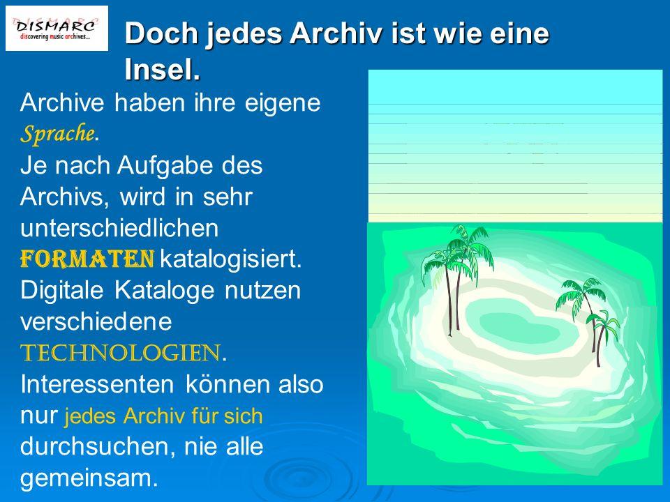 Doch jedes Archiv ist wie eine Insel. Archive haben ihre eigene Sprache.