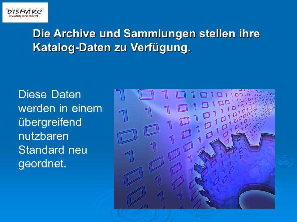 Die Archive und Sammlungen stellen ihre Katalog-Daten zu Verfügung.