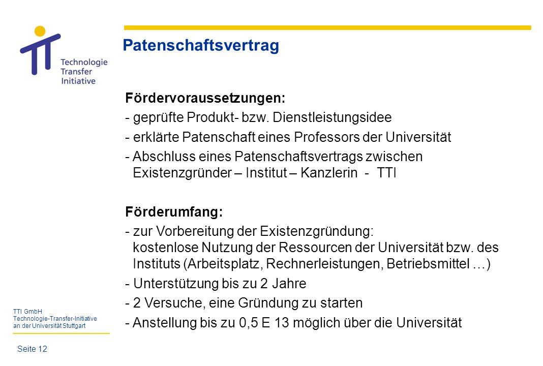 TTI GmbH Technologie-Transfer-Initiative an der Universität Stuttgart Fördervoraussetzungen: - geprüfte Produkt- bzw. Dienstleistungsidee - erklärte P