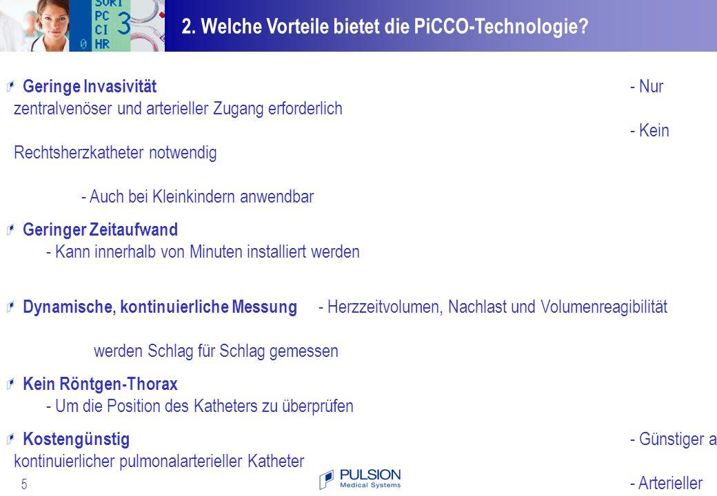 6 Bei den meisten hämodynamisch instabilen und/oder schwer hypoxämischen Patienten liegt bereits ein: Für die PiCCO-Technologie benötigt man einen herkömmlichen zentralvenösen Katheter und einen speziellen arteriellen PiCCO-Katheter mit Thermistor an der Spitze.