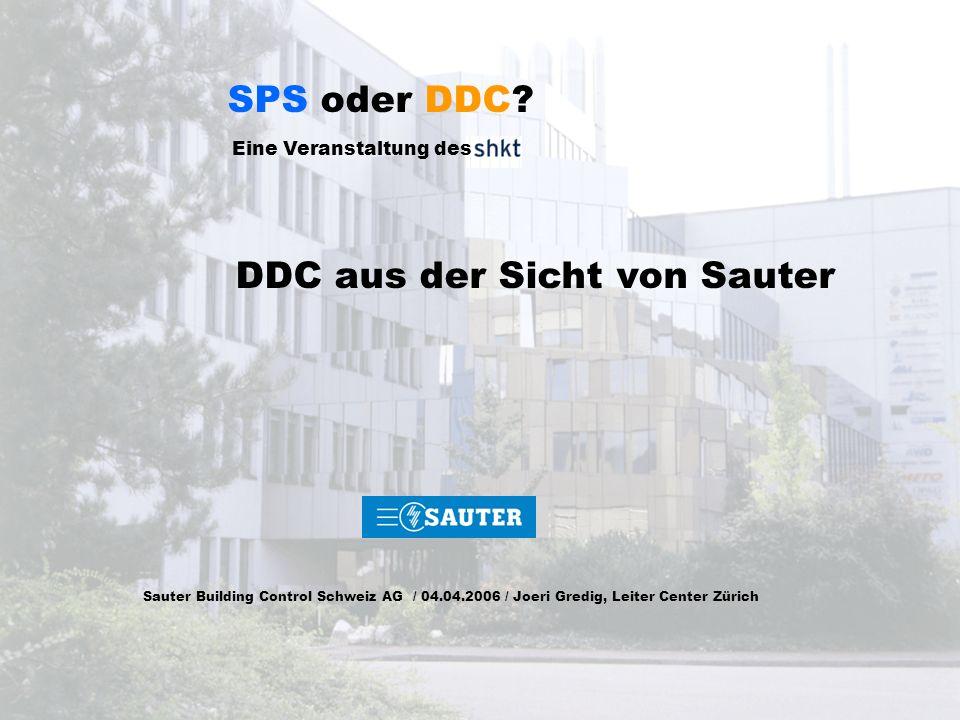 Sauter Building Control Schweiz AG / 04.04.2006 / Joeri Gredig, Leiter Center Zürich SPS oder DDC? Eine Veranstaltung des DDC aus der Sicht von Sauter