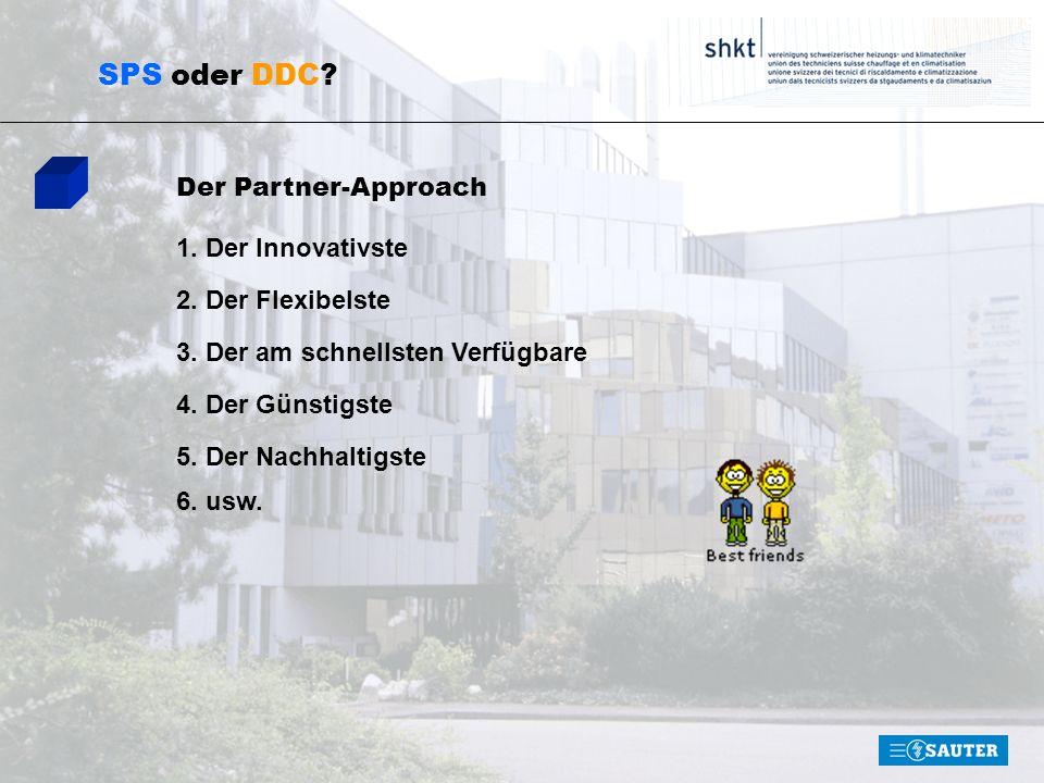SPS oder DDC? Der Partner-Approach 1. Der Innovativste 2. Der Flexibelste 3. Der am schnellsten Verfügbare 4. Der Günstigste 5. Der Nachhaltigste 6. u