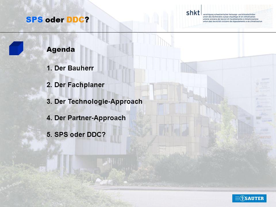 SPS oder DDC? Agenda 1. Der Bauherr 2. Der Fachplaner 3. Der Technologie-Approach 4. Der Partner-Approach 5. SPS oder DDC?