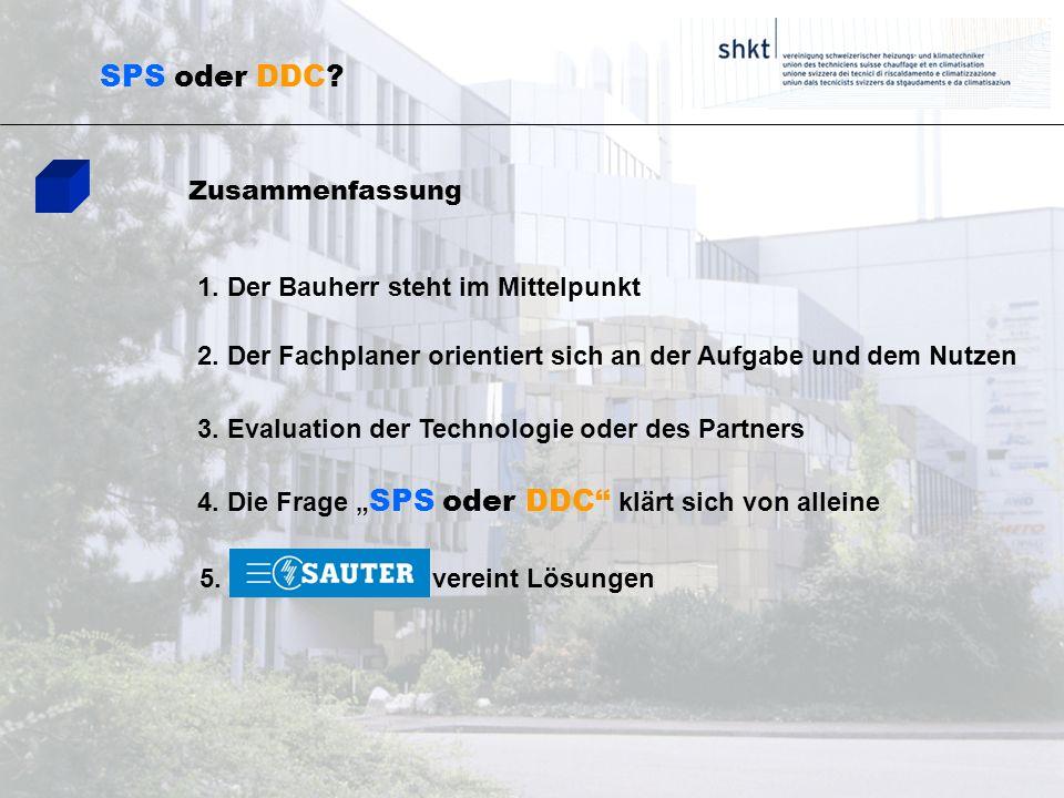 SPS oder DDC? 1. Der Bauherr steht im Mittelpunkt 2. Der Fachplaner orientiert sich an der Aufgabe und dem Nutzen 3. Evaluation der Technologie oder d