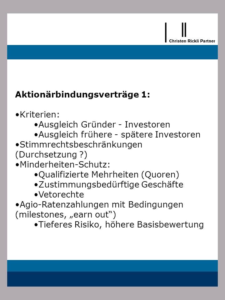 Aktionärbindungsverträge 1: Kriterien: Ausgleich Gründer - Investoren Ausgleich frühere - spätere Investoren Stimmrechtsbeschränkungen (Durchsetzung ?