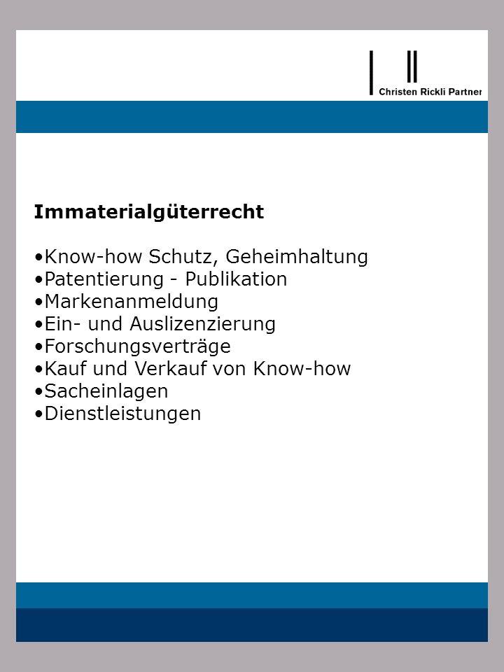 Immaterialgüterrecht Know-how Schutz, Geheimhaltung Patentierung - Publikation Markenanmeldung Ein- und Auslizenzierung Forschungsverträge Kauf und Ve