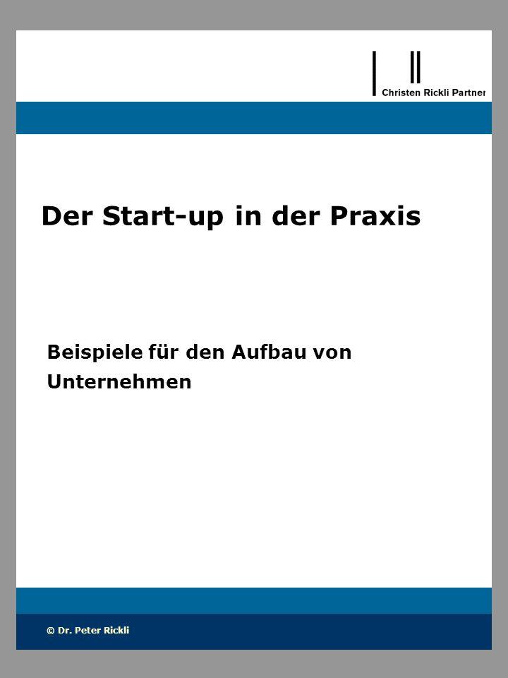 © Dr. Peter Rickli Der Start-up in der Praxis Beispiele für den Aufbau von Unternehmen