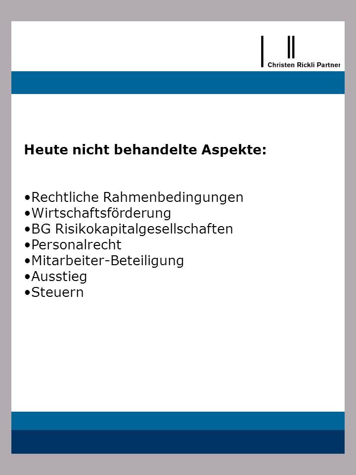 Heute nicht behandelte Aspekte: Rechtliche Rahmenbedingungen Wirtschaftsförderung BG Risikokapitalgesellschaften Personalrecht Mitarbeiter-Beteiligung