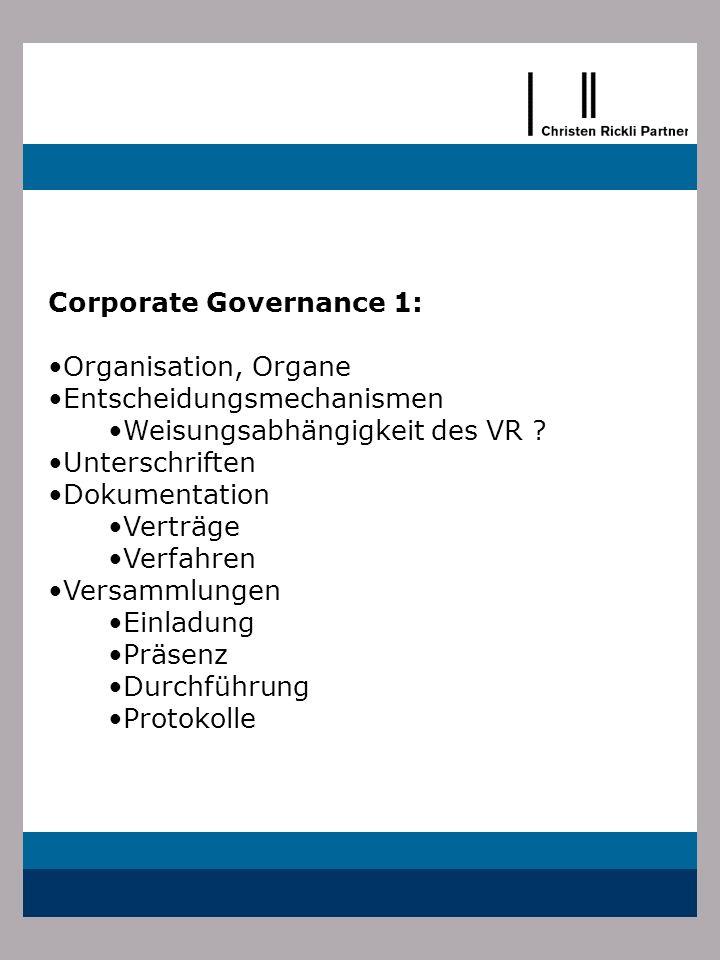 Corporate Governance 1: Organisation, Organe Entscheidungsmechanismen Weisungsabhängigkeit des VR ? Unterschriften Dokumentation Verträge Verfahren Ve