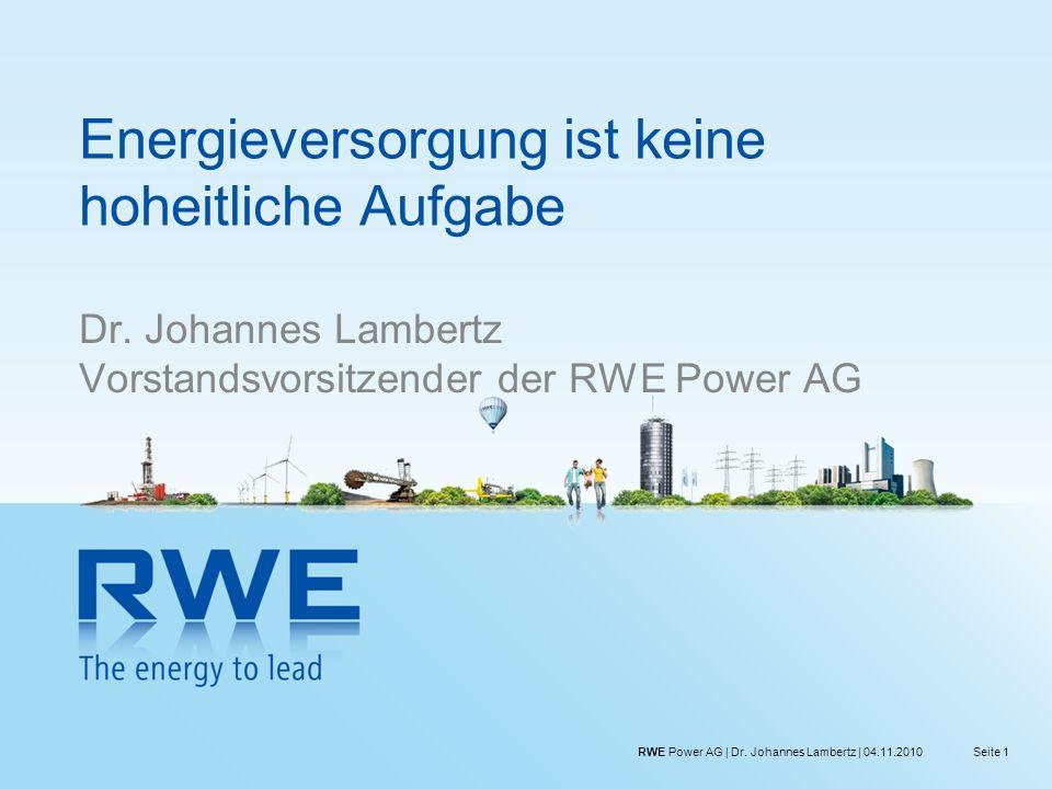 Seite 1RWE Power AG | Dr. Johannes Lambertz | 04.11.2010 Energieversorgung ist keine hoheitliche Aufgabe Dr. Johannes Lambertz Vorstandsvorsitzender d