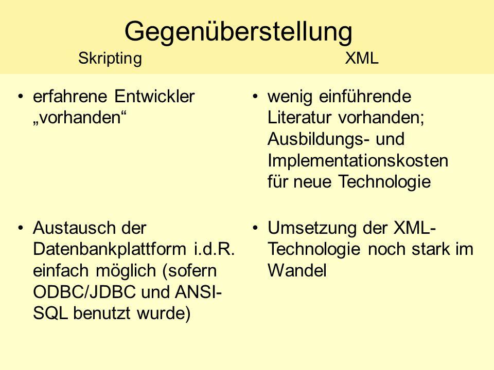 Gegenüberstellung SkriptingXML erfahrene Entwickler vorhanden wenig einführende Literatur vorhanden; Ausbildungs- und Implementationskosten für neue Technologie Austausch der Datenbankplattform i.d.R.