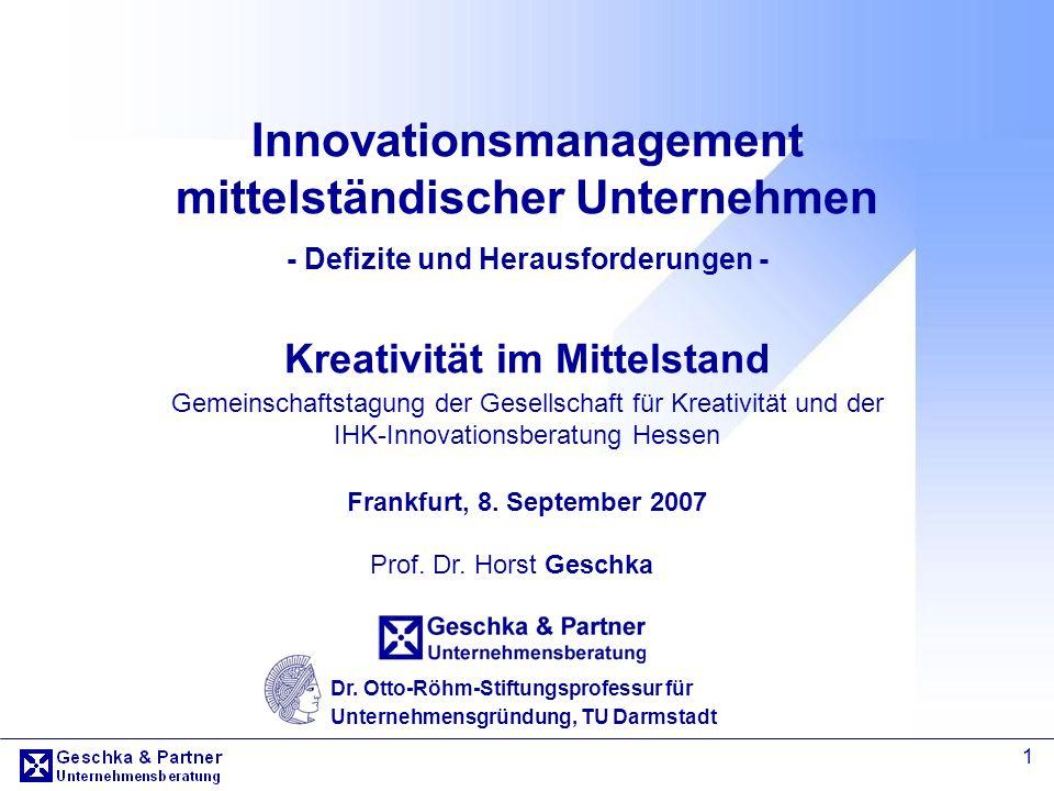 1 Innovationsmanagement mittelständischer Unternehmen - Defizite und Herausforderungen - Kreativität im Mittelstand Prof. Dr. Horst Geschka Dr. Otto-R