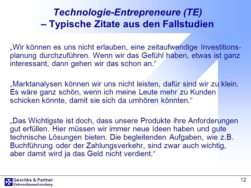12 Technologie-Entrepreneure (TE) – Typische Zitate aus den Fallstudien Wir können es uns nicht erlauben, eine zeitaufwendige Investitions- planung du