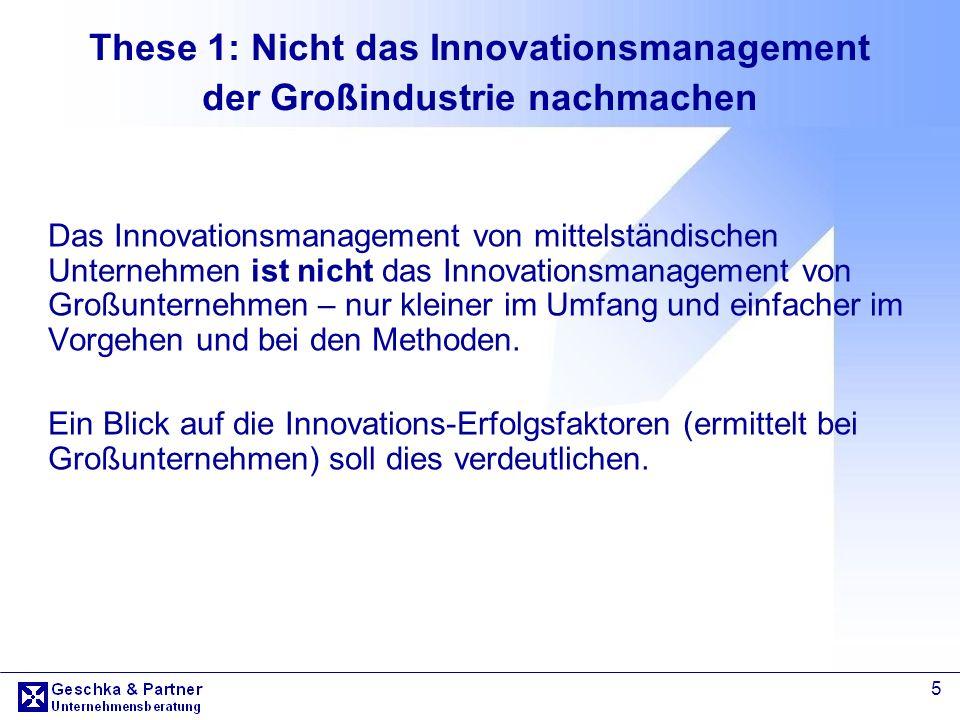 5 These 1: Nicht das Innovationsmanagement der Großindustrie nachmachen Das Innovationsmanagement von mittelständischen Unternehmen ist nicht das Inno
