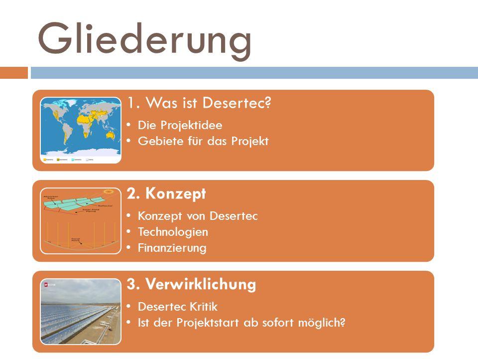Gliederung 1.Was ist Desertec. Die Projektidee Gebiete für das Projekt 2.