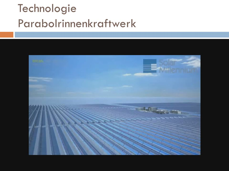 Technologie Parabolrinnenkraftwerk Stromerzeugung 64 MW Wirkungsgrad 14 %